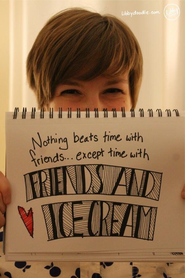 Nothing beats time with friends... except time with friends and ice cream
